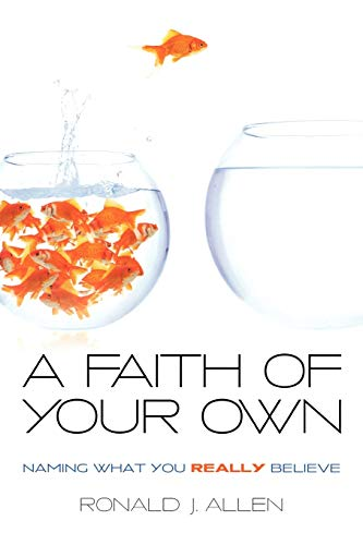 A Faith of Your Own: Naming What You Really Believe: Ronald J. Allen