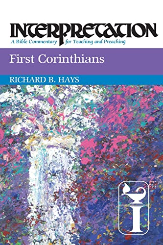First Corinthians: Interpretation: A Bible Commentary for Teaching and Preaching: Richard B. Hays