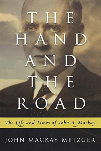 9780664235246: The Hand and the Road: The Life and Times of John A. Mackay