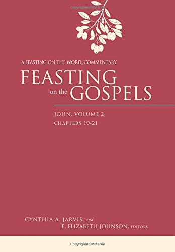 Feasting on the Gospels--John, Volume 2: A Feasting on the Word Commentary (Hardcover): Cynthia A. ...