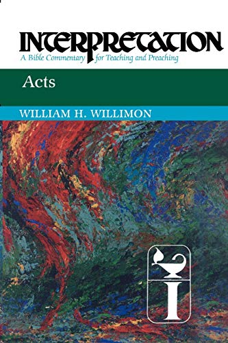Acts: Interpretation: A Bible Commentary for Teaching and Preaching: William H. Willimon