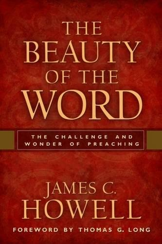 9780664236953: The Beauty of the Word: The Challenge and Wonder of Preaching