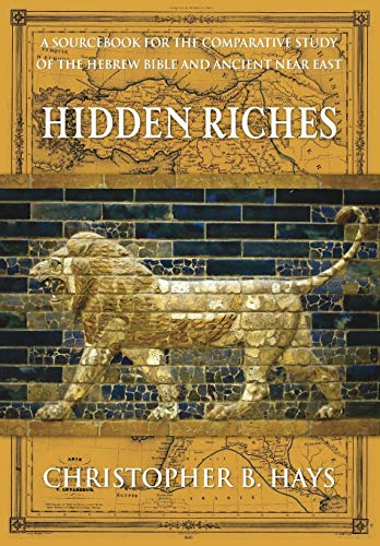 Hidden Riches: A Sourcebook for the Comparative Study of the Hebrew Bible and Ancient Near East: ...