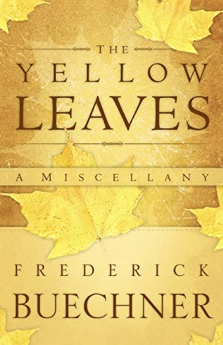 The Yellow Leaves: A Miscellany (0664238327) by Buechner, Frederick