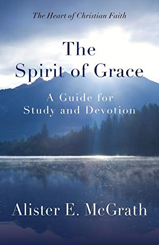 The Spirit of Grace: A Guide for Study and Devotion: McGrath, Alister