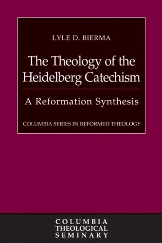 9780664239770: The Theology of the Heidelberg Catechism: A Reformation Synthesis (Columbia Series in Reformed Theology)