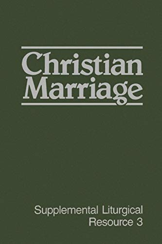 Christian Marriage (Supplemental Liturgical Resources): Westminster John Knox