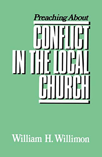Preaching about Conflict in the Local Church (Preaching About-- Series): Willimon, William H.
