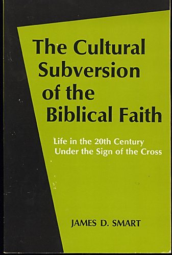 9780664241483: The Cultural Subversion of the Biblical Faith: Life in the 20th Century Under the Sign of the Cross