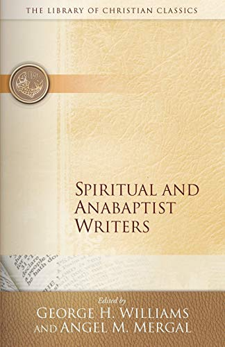 Spiritual and Anabaptist Writers (Library of Christian Classics): George Williams