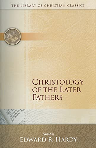 Christology of the Later Fathers (Library of Christian Classics Vol 3): EDWARD R HARDY (ED).