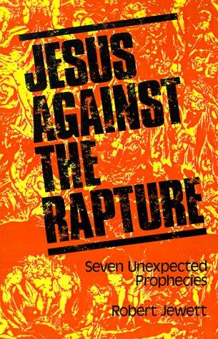 Jesus Against the Rapture: Seven Unexpected Prophecies - Jewett, Robert