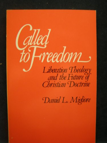 Called to Freedom: Liberation Theology and the Future of Christian Doctrine: Daniel L. Migliore