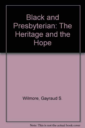 Black and Presbyterian: The Heritage and the Hope: Wilmore, Gayraud S.