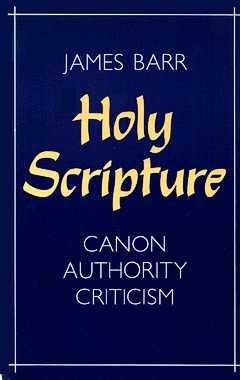 Holy Scripture: Canon, Authority, Criticism: Barr, James