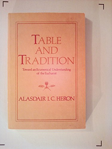 Table and Tradition: Toward an Ecumenical Understanding of the Eucharist: Heron, Alasdair I. C.