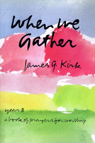 When We Gather: A Book of Prayers for Worship, Year B