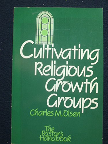 Cultivatiing Religious Growth Groups (The Pastor's Handbook): Olsen, Charles M.