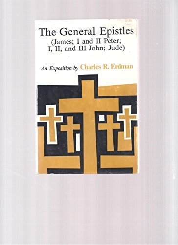 General Epistles (James; I and II Peter; I, II, and III John; Jude): An Exposition: Erdman, Charles...