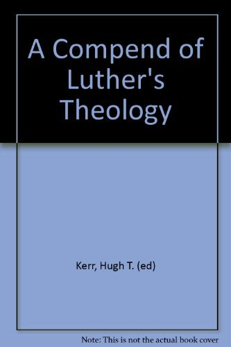 Compend of Luther's Theology: Hugh T. Kerr