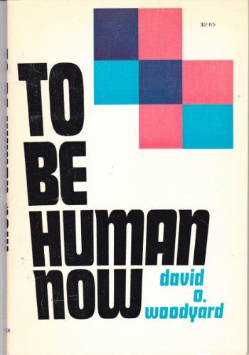 To Be Human Now: David O. Woodyard