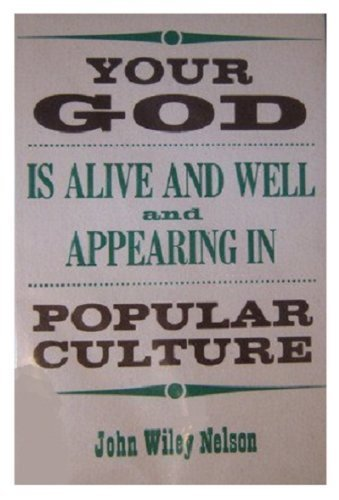 Your God Is Alive and Well and: Nelson, John Wiley