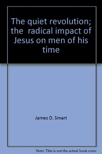 9780664248673: The quiet revolution; the radical impact of Jesus on men of his time