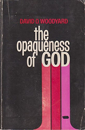 Opaqueness of God: Woodyard, David O.