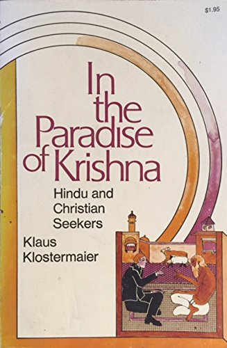 In the Paradise of Kishna: Hindu and Christian Seekers.: Klostermaier, Klaus