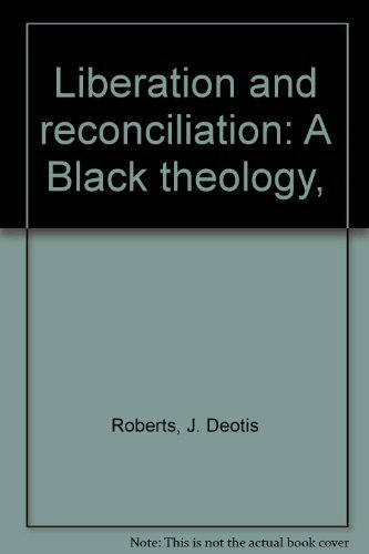 Liberation and reconciliation: A Black theology,: Roberts, J. Deotis