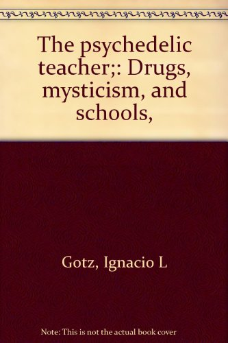 9780664249410: The psychedelic teacher;: Drugs, mysticism, and schools,