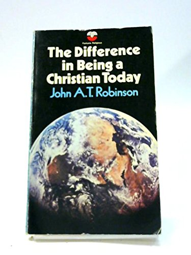 The difference in being a Christian today, (9780664249540) by John A. T Robinson