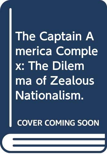 9780664249984: The Captain America Complex: The Dilemma of Zealous Nationalism.