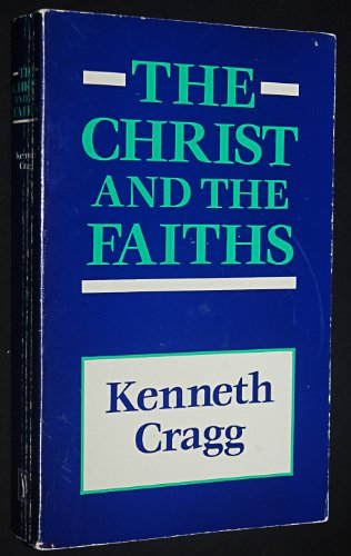 The Christ and the faiths: Cragg, Kenneth