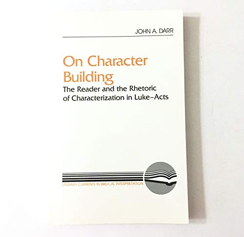 9780664251178: On Character Building: Reader and the Rhetoric of Characterization in Luke-Acts (Literary Currents in Biblical Interpretation)