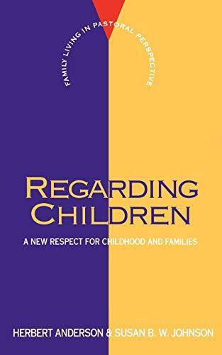 9780664251253: Regarding Children: New Respect for Childhood and Families (FLPP)