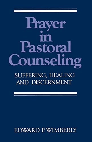 Prayer in Pastoral Counseling: Suffering, Healing, and: Edward P. Wimberly