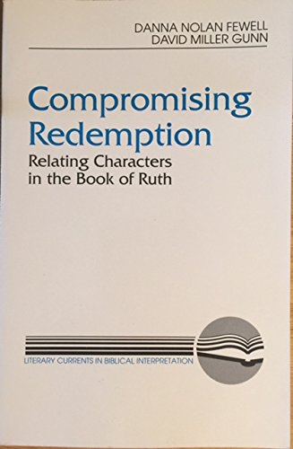 Compromising Redemption: Relating Characters in the Book of Ruth (Literary Currents in Biblical ...