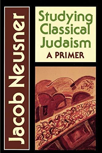 Studying Classical Judaism: A Primer: Neusner, Jacob