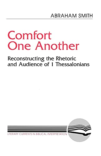 9780664251789: Comfort One Another: Reconstructing the Rhetoric and Audience of I Thessalonians (Literary Currents in Biblical Interpretation)