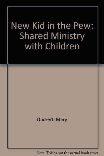 New Kid in the Pew: Shared Ministry With Children: Duckert, Mary
