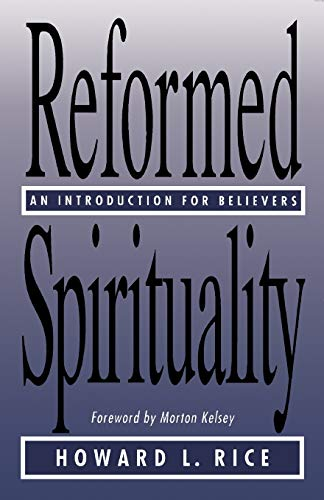 Reformed Spirituality: An Introduction for Believers: Rice, Howard L.
