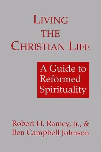Living the Christian Life: A Guide to: Robert H. Ramey
