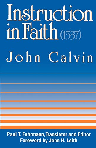 Instruction in Faith (1537) (9780664253141) by John Calvin