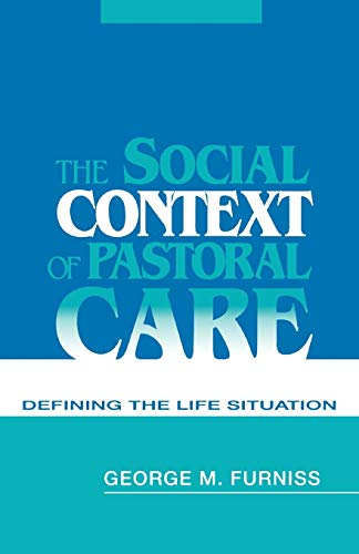 9780664254360: The Social Context of Pastoral Care: Defining the Life Situation