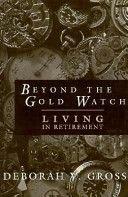 Beyond the Gold Watch: Living in Retirement: Gross, Deborah V.