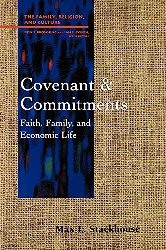 Covenant and Commitments: Faith, Family and Economic Life (Family, Religion, and Culture) (0664254675) by Max L. Stackhouse