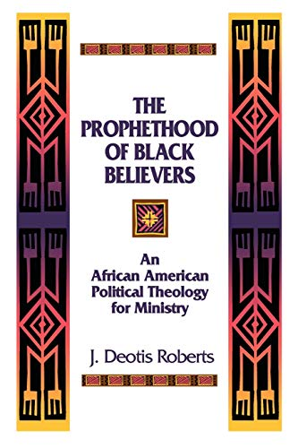 9780664254889: The Prophethood of Black Believers: An African American Political Theology for Ministry