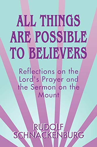 All Things Are Possible to Believers: Reflections: Rudolf Schnackenburg