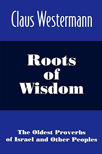 9780664255596: Roots of Wisdom: The Oldest Proverbs of Israel and Other Peoples
